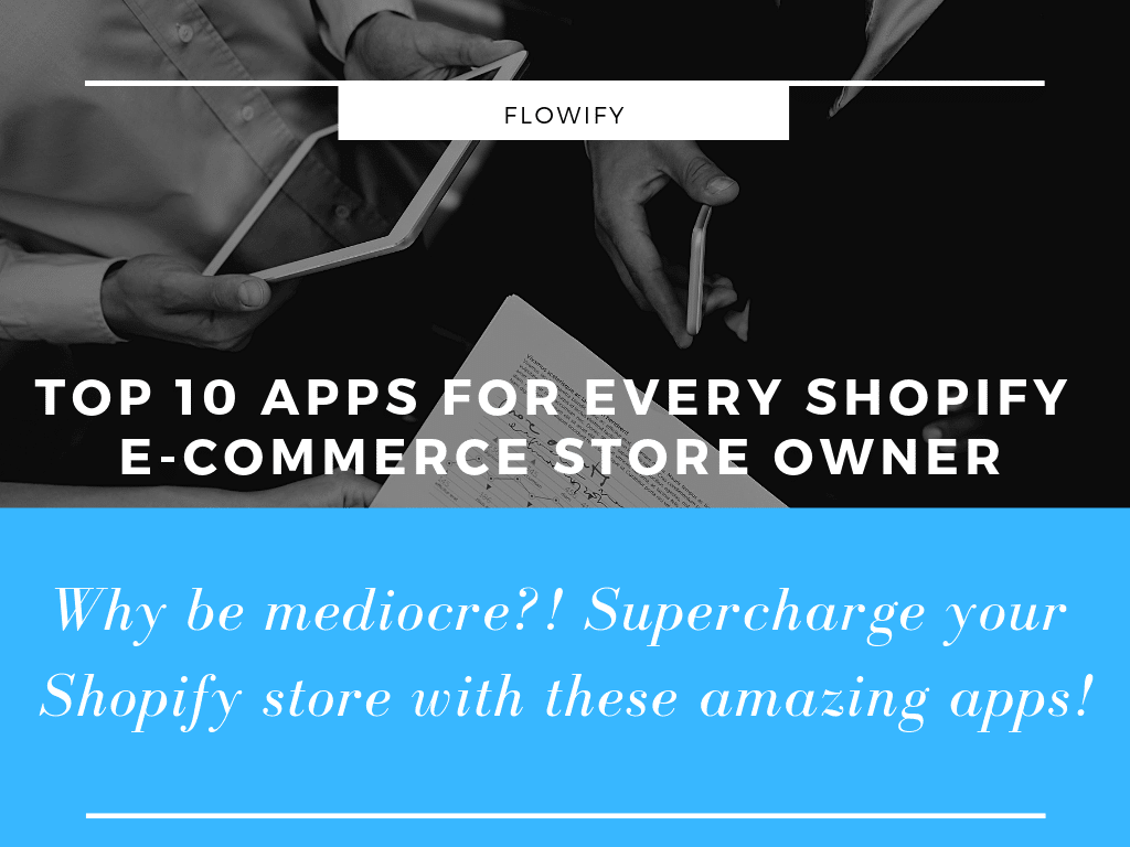 Top 10 Apps for Every Shopify E-Commerce Store