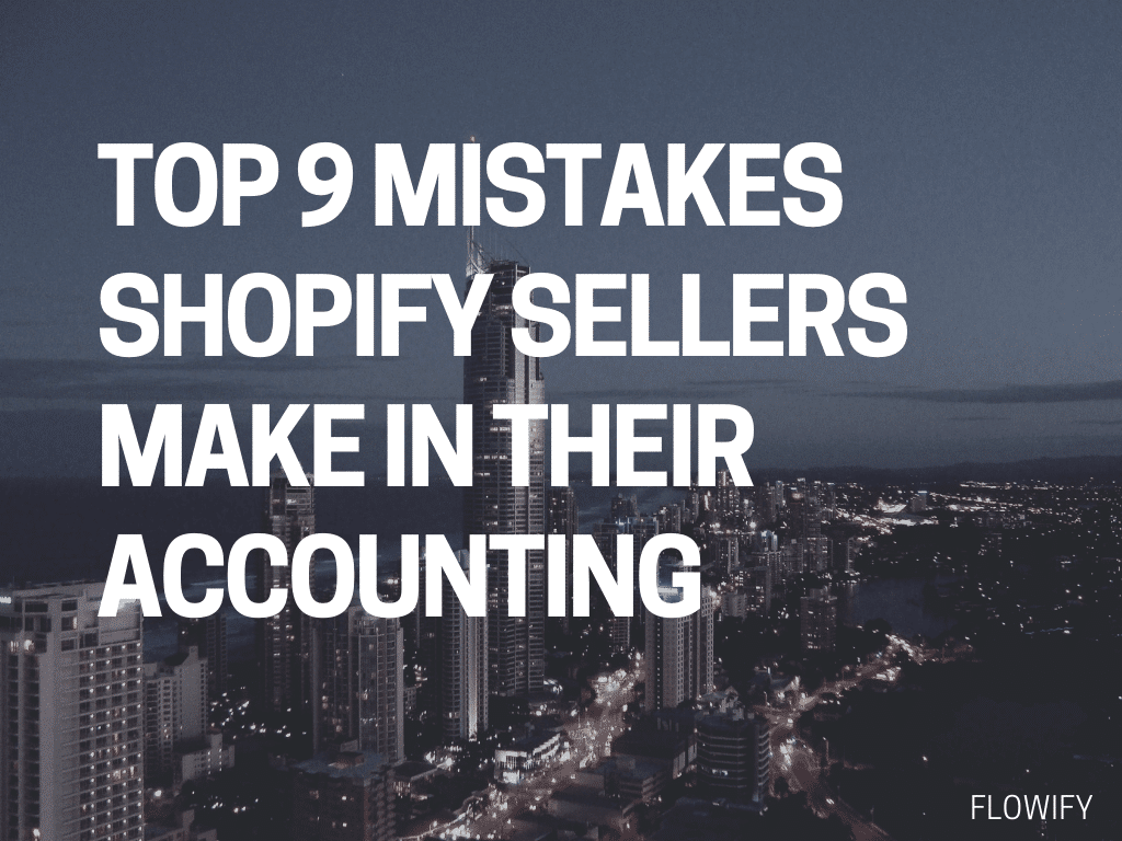 Top 9 Mistakes Shopify Sellers Make in Their Accounting