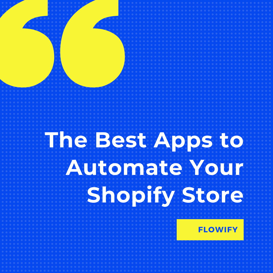The Best Apps to Automate Your Shopify Store